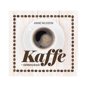 Anne Nilsson - Kaffe - Världens dryck - 160 sidor inbunden bok - rikt illustrerad